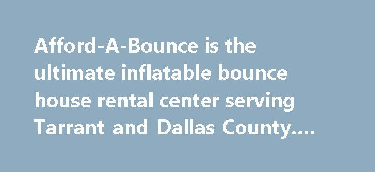 Afford-A-Bounce is the ultimate inflatable bounce house rental center serving Tarrant and Dallas County. #rv #rentals #usa http://rentals.remmont.com/afford-a-bounce-is-the-ultimate-inflatable-bounce-house-rental-center-serving-tarrant-and-dallas-county-rv-rentals-usa/  #bounce house rental # Welcome to Afford-a-Bounce! Afford-a-Bounce is the area's premier inflatable rental company specializing in house parties, school & church festivals, block parties, company events, picnics and any other…