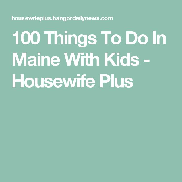 100 Things To Do In Maine With Kids - Housewife Plus