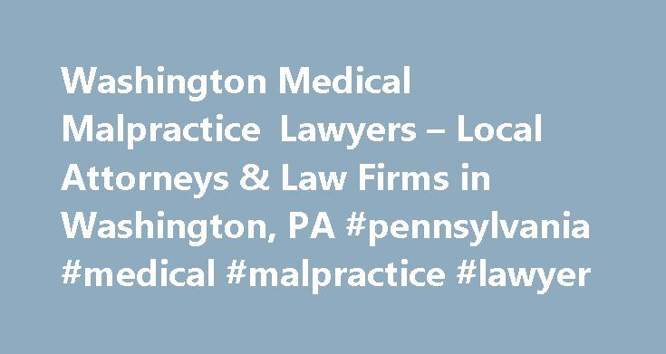 Washington Medical Malpractice Lawyers – Local Attorneys & Law Firms in Washington, PA #pennsylvania #medical #malpractice #lawyer http://claim.nef2.com/washington-medical-malpractice-lawyers-local-attorneys-law-firms-in-washington-pa-pennsylvania-medical-malpractice-lawyer/  # Washington Medical Malpractice Lawyers, Attorneys and Law Firms – Pennsylvania Need help with a Medical Malpractice issue? You've come to the right place. If you (or a loved one) suffered an injury based on a bad…