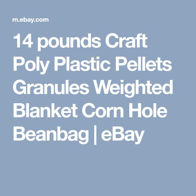 14 pounds Craft Poly Plastic Pellets Granules Weighted Blanket Corn Hole Beanbag | eBay