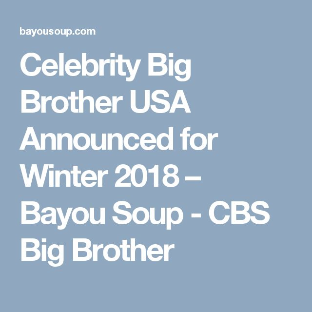Celebrity Big Brother USA Announced for Winter 2018 – Bayou Soup - CBS Big Brother