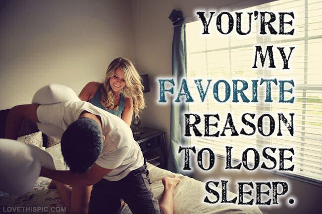 Youre My Favorite Reason To Lose Sleep Love Love Quotes
