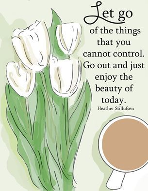 Let go of things you cannot control. https://www.facebook.com/Wellness-Ways-865664053507594/?ref=hl