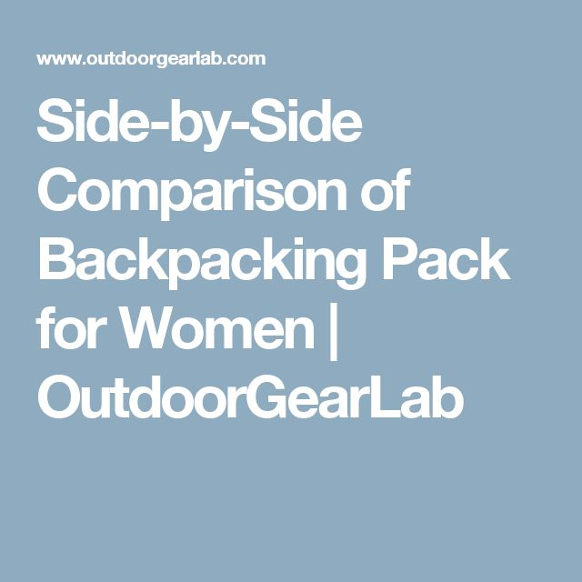 Side-by-Side Comparison of Backpacking Pack for Women | OutdoorGearLab