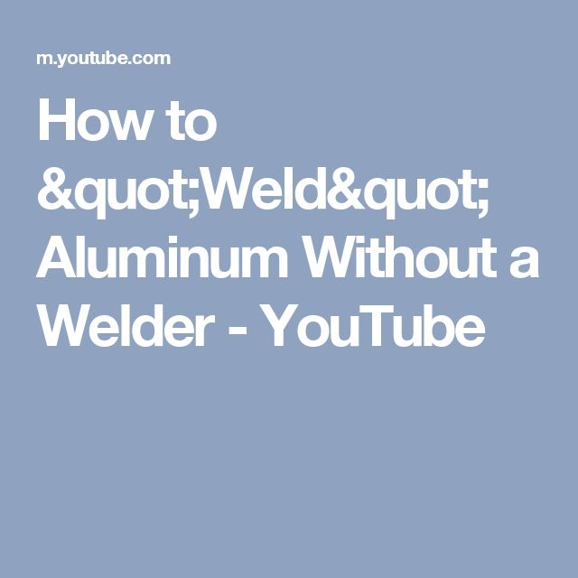 "How to ""Weld"" Aluminum Without a Welder - YouTube"