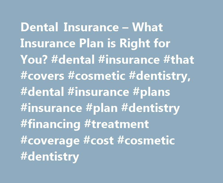 Dental Insurance – What Insurance Plan is Right for You? #dental #insurance #that #covers #cosmetic #dentistry, #dental #insurance #plans #insurance #plan #dentistry #financing #treatment #coverage #cost #cosmetic #dentistry http://houston.nef2.com/dental-insurance-what-insurance-plan-is-right-for-you-dental-insurance-that-covers-cosmetic-dentistry-dental-insurance-plans-insurance-plan-dentistry-financing-treatment-coverage-c/  # Dental Insurance: Plan Comparison and Coverage Guide Dental…