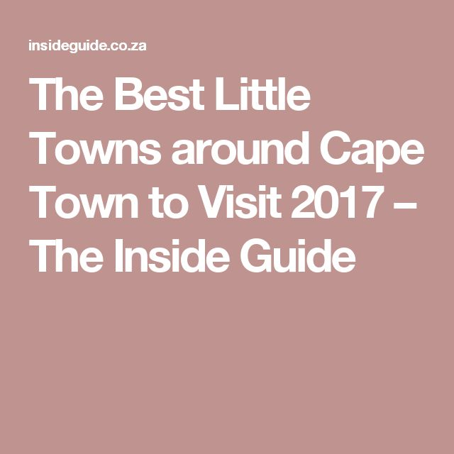 The Best Little Towns around Cape Town to Visit 2017 – The Inside Guide
