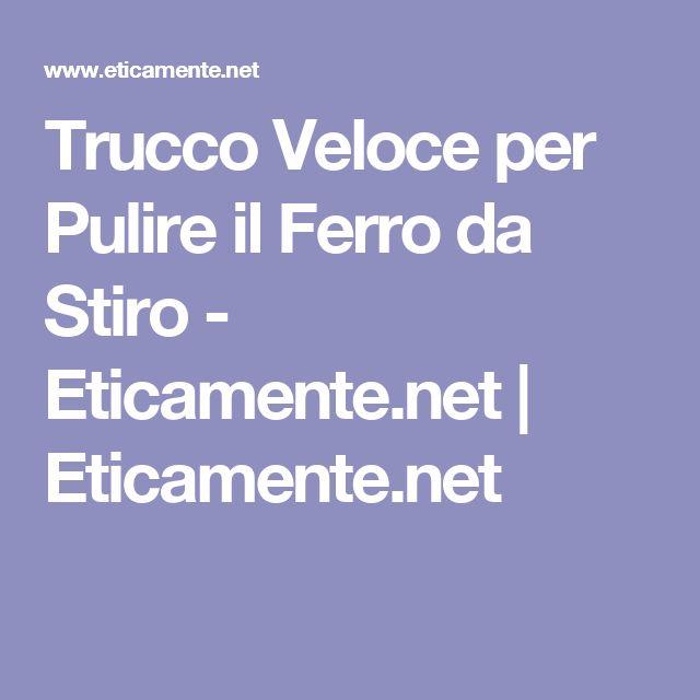 Trucco Veloce per Pulire il Ferro da Stiro - Eticamente.net | Eticamente.net