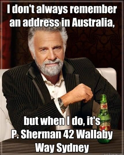 Ha Ha! Funny! LOL! // I don't always remember an address in Australia,...