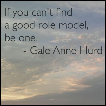 If you can't find a good role model, be one. | Quotes ... Role Model Quotes