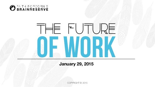The Future Of Work out to 2025: the latest offering from futurist Faith Popcorn.