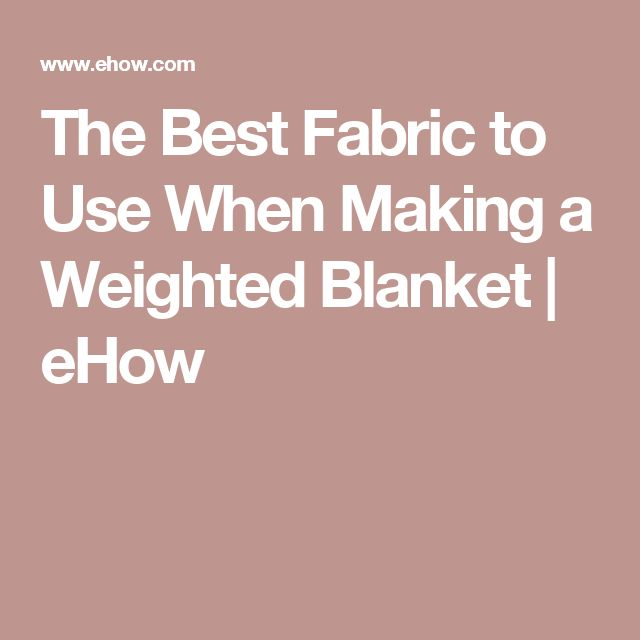 The Best Fabric to Use When Making a Weighted Blanket | eHow