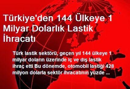 Türkiye'de oldukça önemli bir yere sahip olan ve gün geçtikçe gelişen lastik sektörü, geçtiğimiz yıl 144 ülkeye 1 milyar dolar değerinde toplam 15 milyon 626 bin adet iç ve dış lastik ihraç ederek büyük bir başarı gösterdi. TÜİK verilerinden edinilen bilgilere göre, 2012 senesinde 1 milyar 230 milyon dolar değerinde 17 milyon 179 bin adet lastik ihraç eden Türkiye, 2013'te 144 ülkeye 1 milyar 175 milyon dolarlık 15 milyon 626 bin adet dış satım gerçekleştirdi.