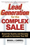 Author Brian Carroll provides you with strategies you need to near-instantaneously improve sales and gain new customers in, Lead Generation for the Complex Sale, from the Marketo B2B marketing book club.
