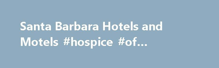 Santa Barbara Hotels and Motels #hospice #of #cincinnati http://hotel.remmont.com/santa-barbara-hotels-and-motels-hospice-of-cincinnati/  #santa barbara motels # Hotels and Motels Find All Hotels Motels Santa Barbara hotels and motels range from large, inclusive properties to smaller, recently revamped motels, name-brand lodges, and everything in between. The Spanish Colonial style of architecture that defines the city is also apparent in many establishments, while others embody a more…