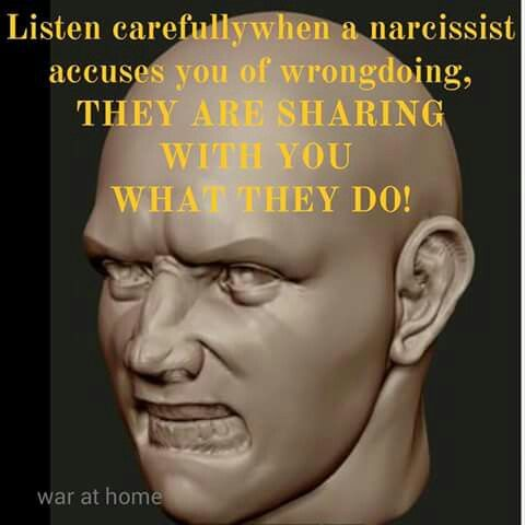 When they accuse you or things or tell other people things about you, listen very carefully, that is everything they are or are doing. Pure projection