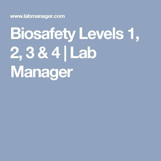 Biosafety Levels 1, 2, 3 & 4 | Lab Manager