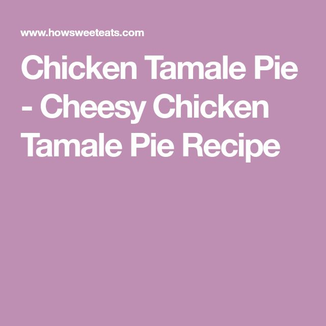 Chicken Tamale Pie - Cheesy Chicken Tamale Pie Recipe