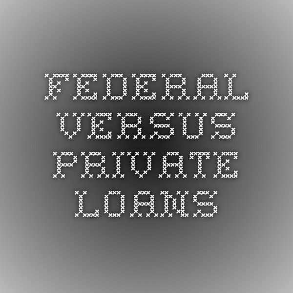 Federal versus Private loans