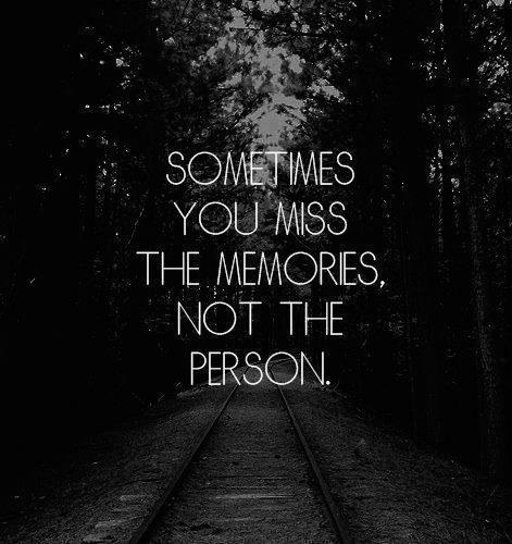 Sometimes you miss the memories not the person | Anonymous ART of Revolution