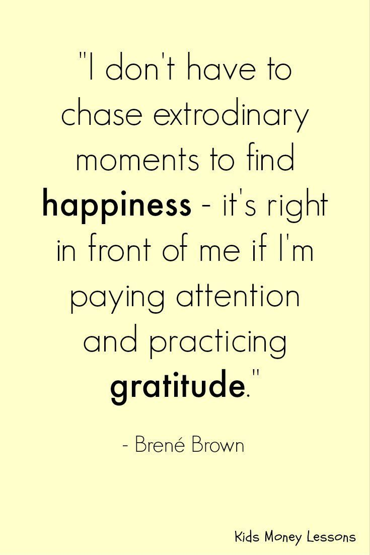 """I don't have to chase extrodinary moments to find happiness - it's right in front of me if I'm paying attention and practicing gratitude."" - Brené Brown"