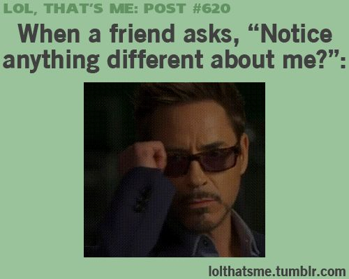 Robert Downey Junior – when a friend asks notice anything different about me