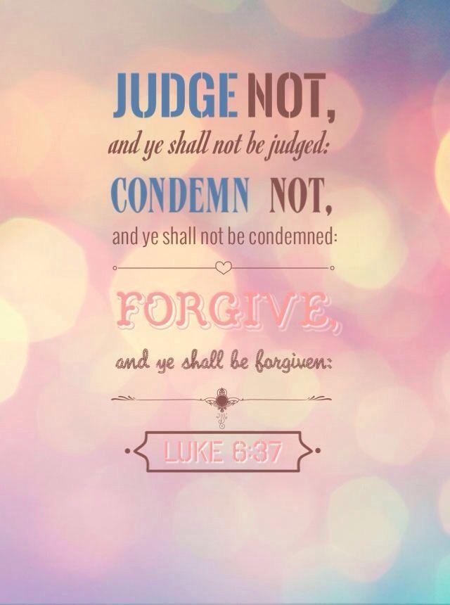 Luke 6:37. Amen!