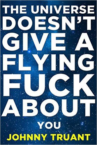Amazon.com: The Universe Doesn't Give a Flying Fuck About You (Epic series Book 1) eBook: J. Truant: Kindle Store