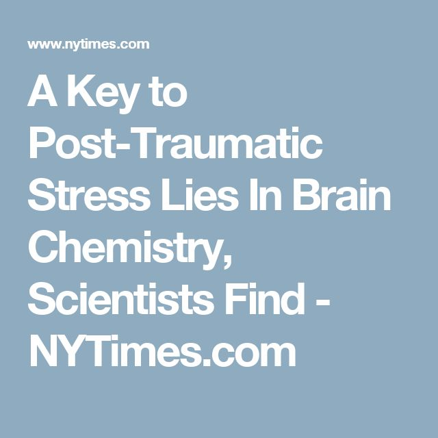 A Key to Post-Traumatic Stress Lies In Brain Chemistry, Scientists Find - NYTimes.com