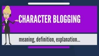 What is CHARACTER BLOGGING? What does CHARACTER BLOGGING mean? CHARACTER BLOGGING meaning
