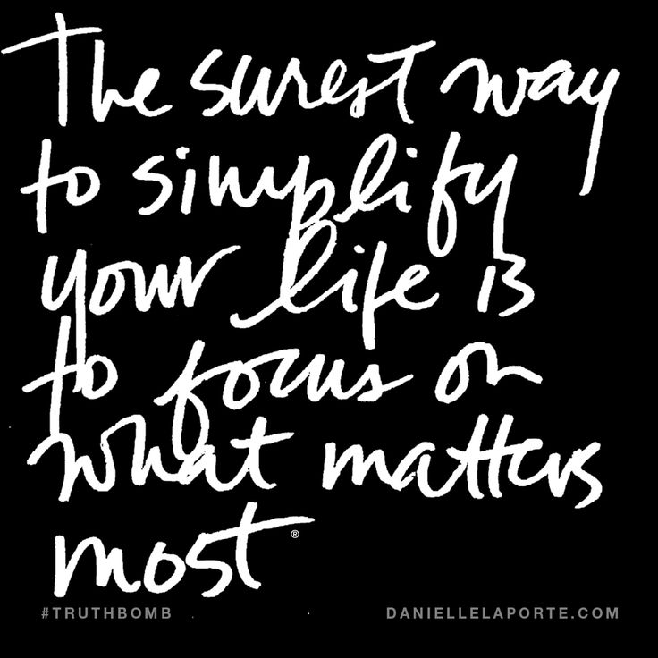 The surest way to simplify your life is to focus on what matters most. Subscribe: DanielleLaPorte.com #Truthbomb #Words #Quotes
