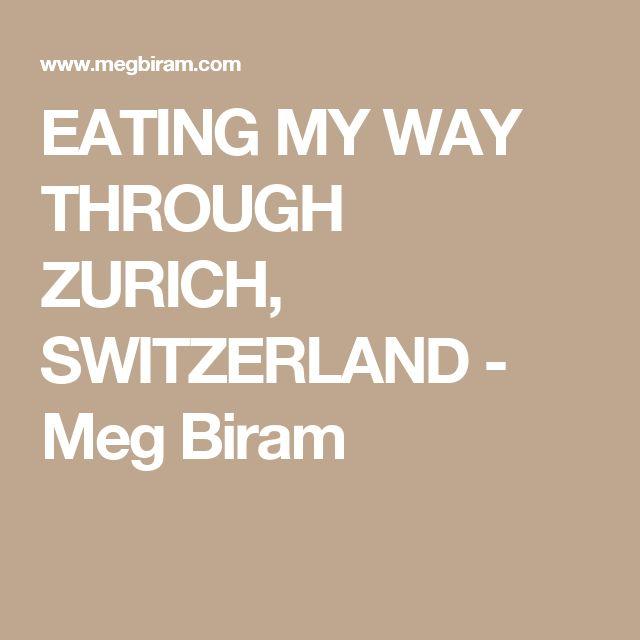EATING MY WAY THROUGH ZURICH, SWITZERLAND - Meg Biram