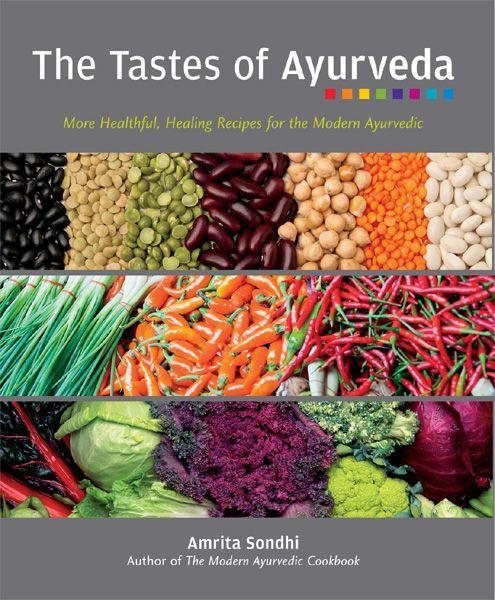Tastes of Ayurveda : Healthful, Healing Recipes for Modern Ayurvedic