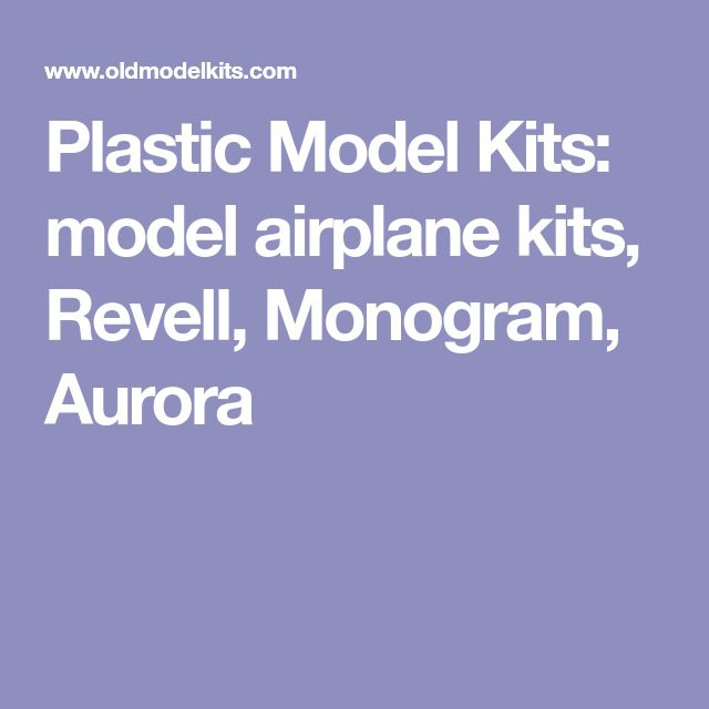 Plastic Model Kits: model airplane kits, Revell, Monogram, Aurora