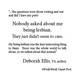 Deborah Ellis' Pride Week guest post about what happened—and what didn't—the first time she told school kids she is a lesbian. #PrideWeek