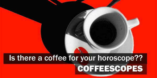 Is There A Coffee For Your Horoscope? (Coffeescopes)