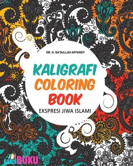 Kaligrafi Coloring Book Ekspresi Jiwa Islami Buku Kaligrafi Coloring Book Ekspresi Jiwa Islami Oleh Dr.H.Sa'dullah Affandy