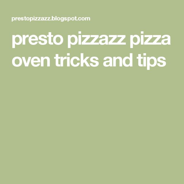 presto pizzazz pizza oven tricks and tips