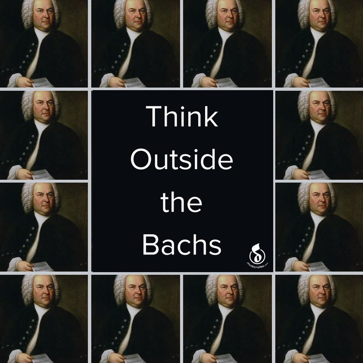 Think Outside the Bachs | Classical Music Quote, Motivation