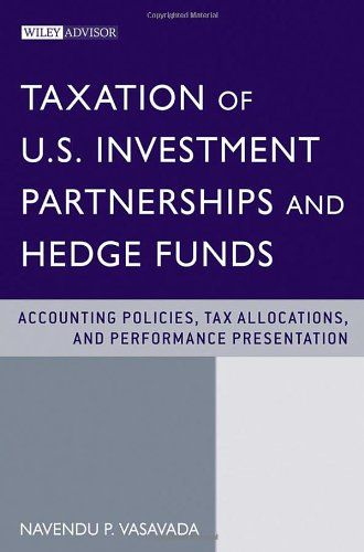 Taxation of US Investment Partnerships and Hedge Funds: Accounting Policies, Tax Allocations and...