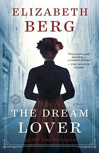 The Dream Lover by Elizabeth Berg and WA list of hot new historical fiction that actually sounds amazing...