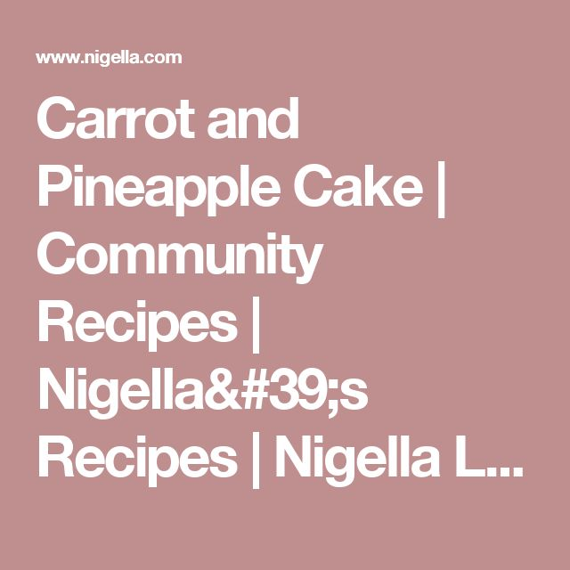 Carrot and Pineapple Cake | Community Recipes | Nigella's Recipes | Nigella Lawson