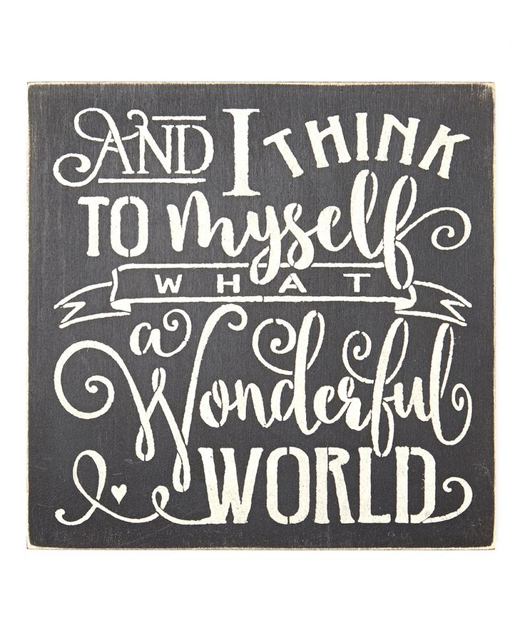 This Black 'And I Think to Myself What a Wonderful World' Wall Sign by Sara's Signs is perfect! #zulilyfinds