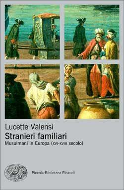 Lucette Valensi, Stranieri familiari. Piccola Biblioteca Einaudi