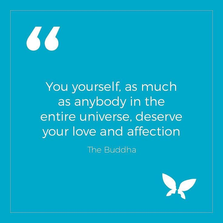 You yourself as much as anybody in the entire universe deserve your love and affection. -The Buddha  #quotes