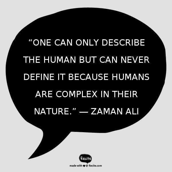 """One can only describe the human but can never define it because humans are complex in their nature.""  ― Zaman Ali - Quote From Recite.com #RECITE #QUOTE"