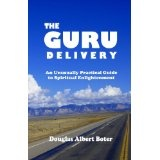 The Guru Delivery- An Unusually Practical Guide to Spiritual Enlightenment (Kindle Edition)By Douglas Boter