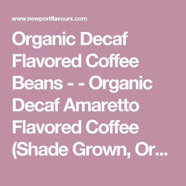 Organic Decaf Flavored Coffee Beans - - Organic Decaf Amaretto Flavored Coffee (Shade Grown, Organic) - NF-7498 | Newport Flavors | the finest Organic and Natural ingredients. Order online today. - Organic Decaf Amaretto Flavored Coffee Beans (Shade Grown, Organic)
