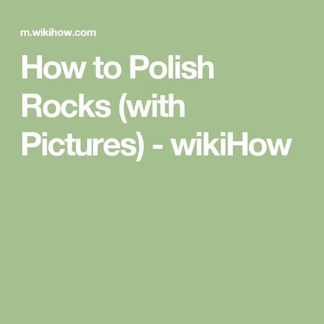 How to Polish Rocks (with Pictures) - wikiHow                                                                                                                                                     More
