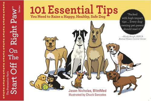 101 Essential Tips: You need to Raise a Happy, Healthy, Safe Dog — by Jason Nicholas, BVetMed ThePreventiveVet.com